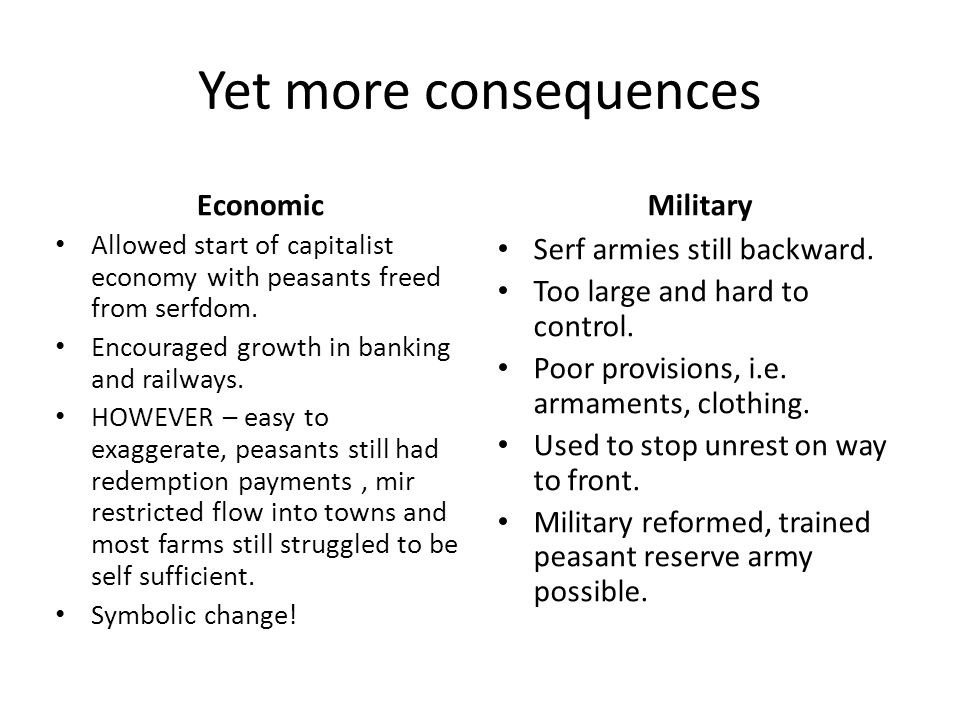 Yet more consequences Economic Allowed start of capitalist economy with peasants freed from serfdom.