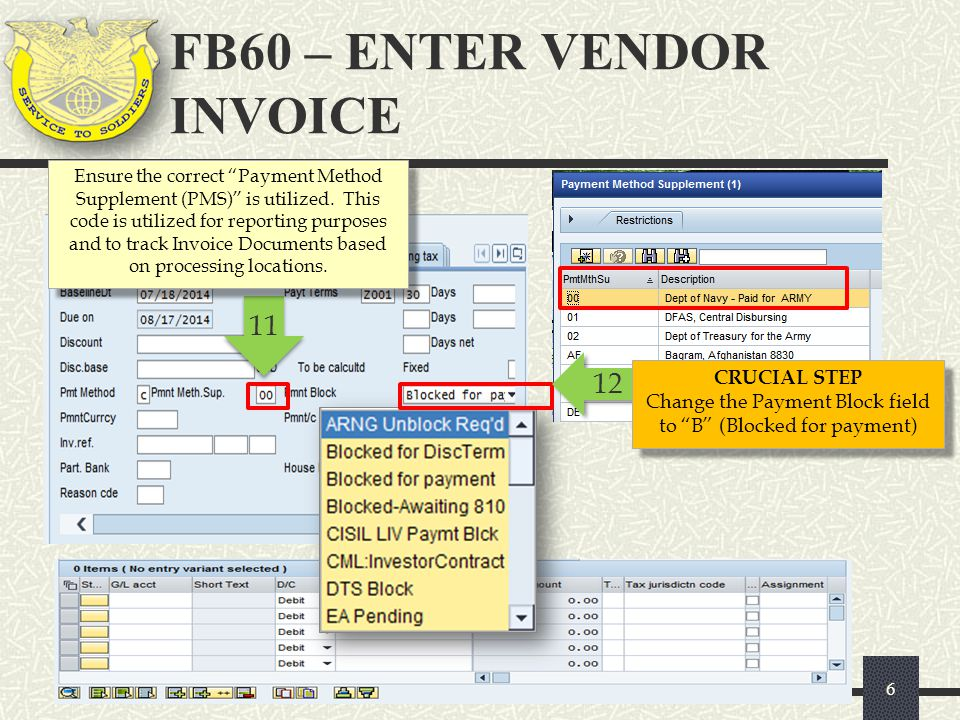 """FB60 – ENTER VENDOR INVOICE 6 12 CRUCIAL STEP Change the Payment Block field to """"B"""" (Blocked for payment) CRUCIAL STEP Change the Payment Block field"""