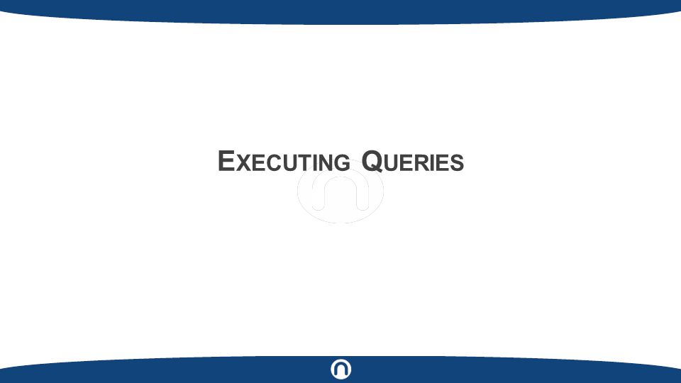 E XECUTING Q UERIES