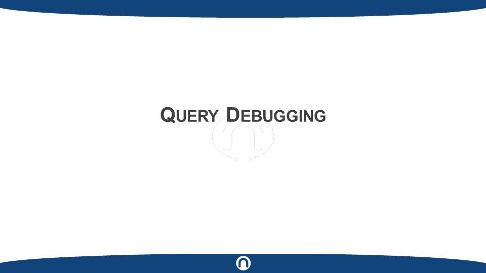 Q UERY D EBUGGING