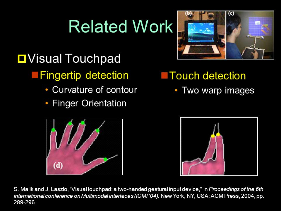 Related Work  Visual Touchpad Fingertip detection Curvature of contour Finger Orientation Touch detection Two warp images S.