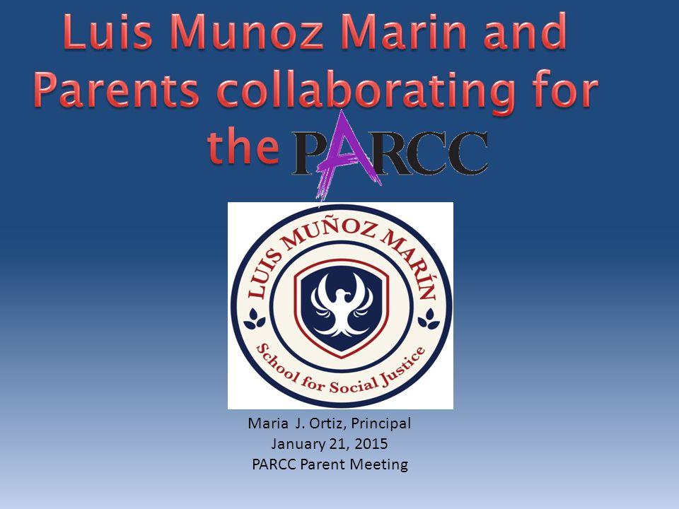 Maria J. Ortiz, Principal January 21, 2015 PARCC Parent Meeting