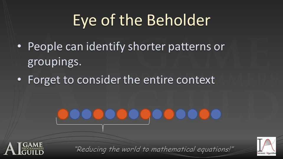 Reducing the world to mathematical equations! Eye of the Beholder People can identify shorter patterns or groupings.