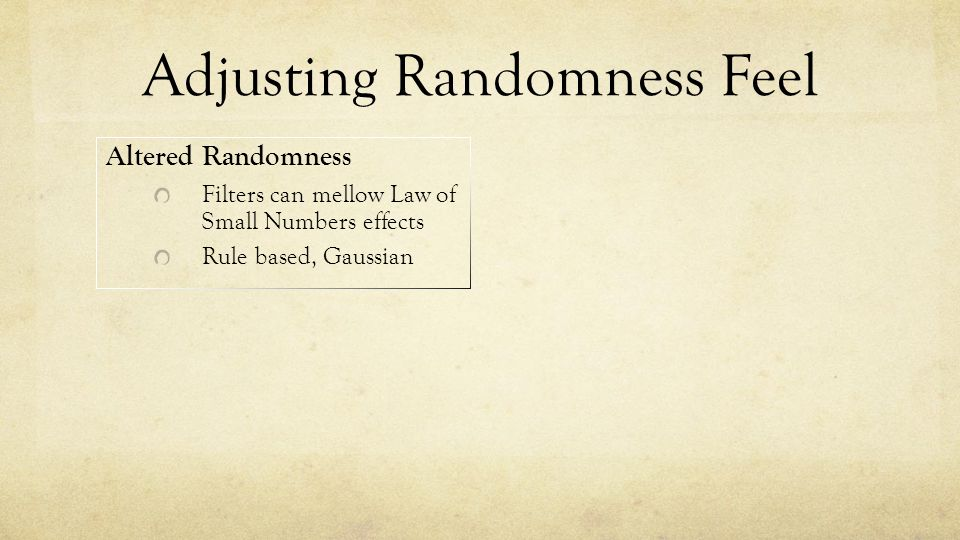 Adjusting Randomness Feel Altered Randomness Filters can mellow Law of Small Numbers effects Rule based, Gaussian