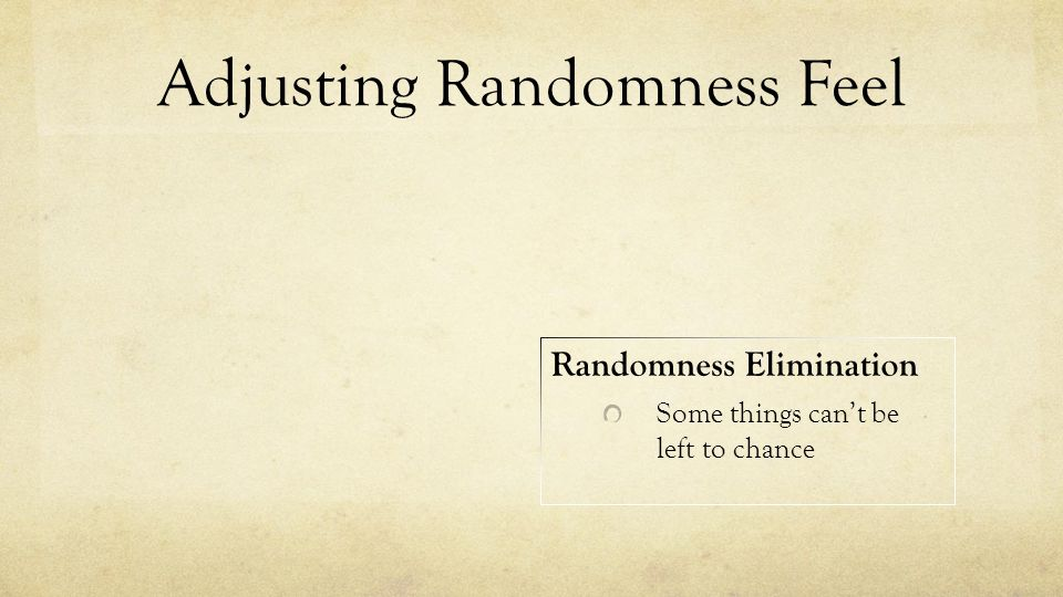 Adjusting Randomness Feel Randomness Elimination Some things can't be left to chance