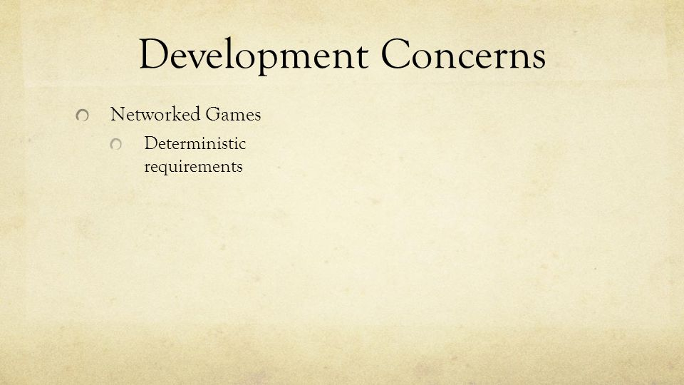 Development Concerns Networked Games Deterministic requirements