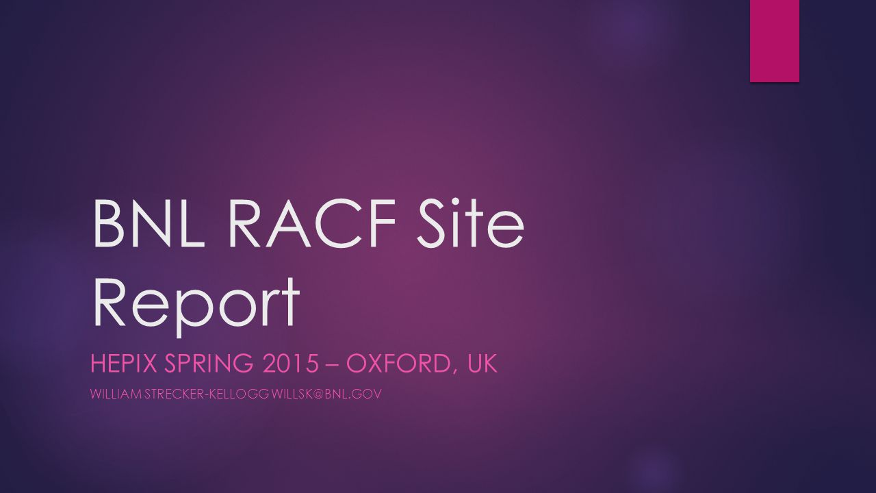 BNL RACF Site Report HEPIX SPRING 2015 – OXFORD, UK WILLIAM STRECKER-KELLOGG WILLSK@BNL.GOV