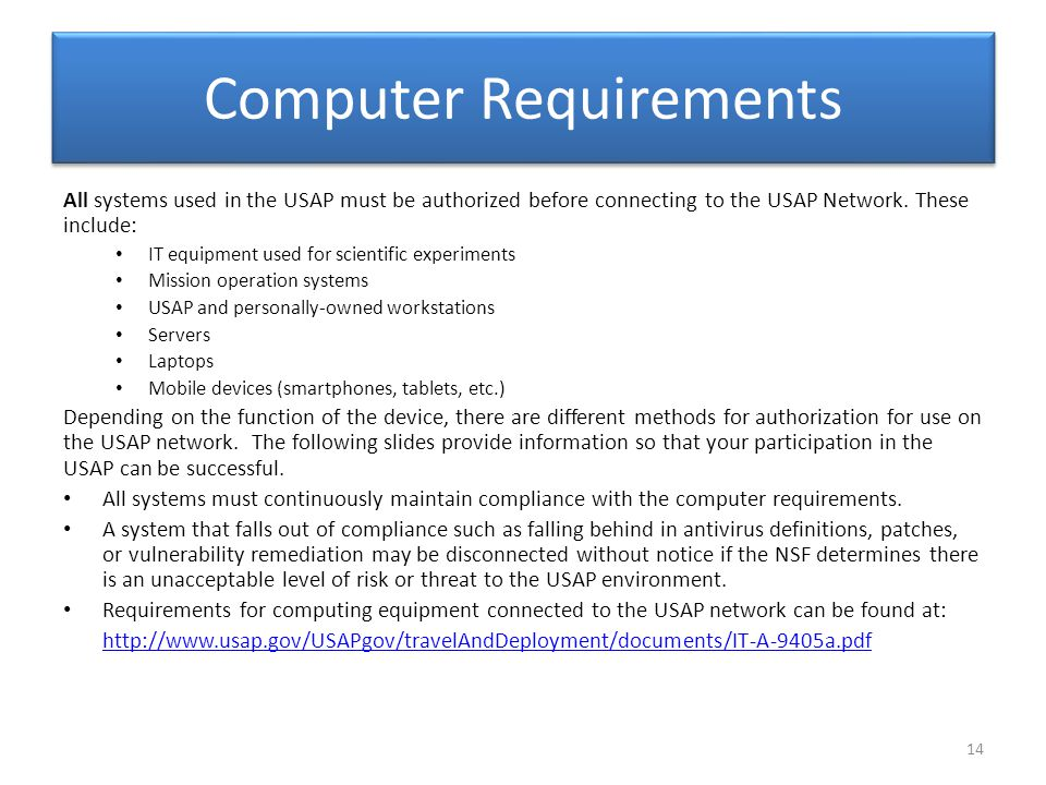 Computer Requirements All systems used in the USAP must be authorized before connecting to the USAP Network. These include: IT equipment used for scie
