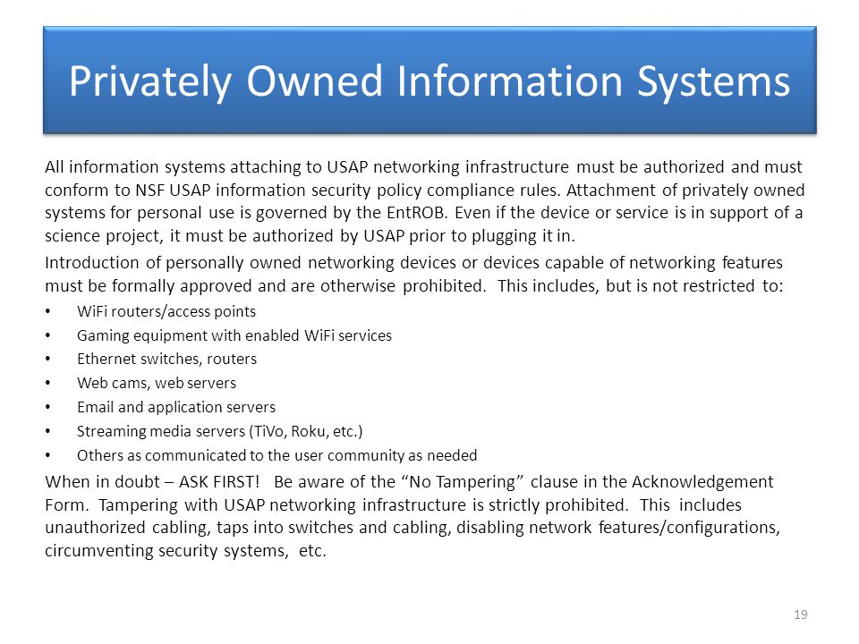 Privately Owned Information Systems All information systems attaching to USAP networking infrastructure must be authorized and must conform to NSF USAP information security policy compliance rules.