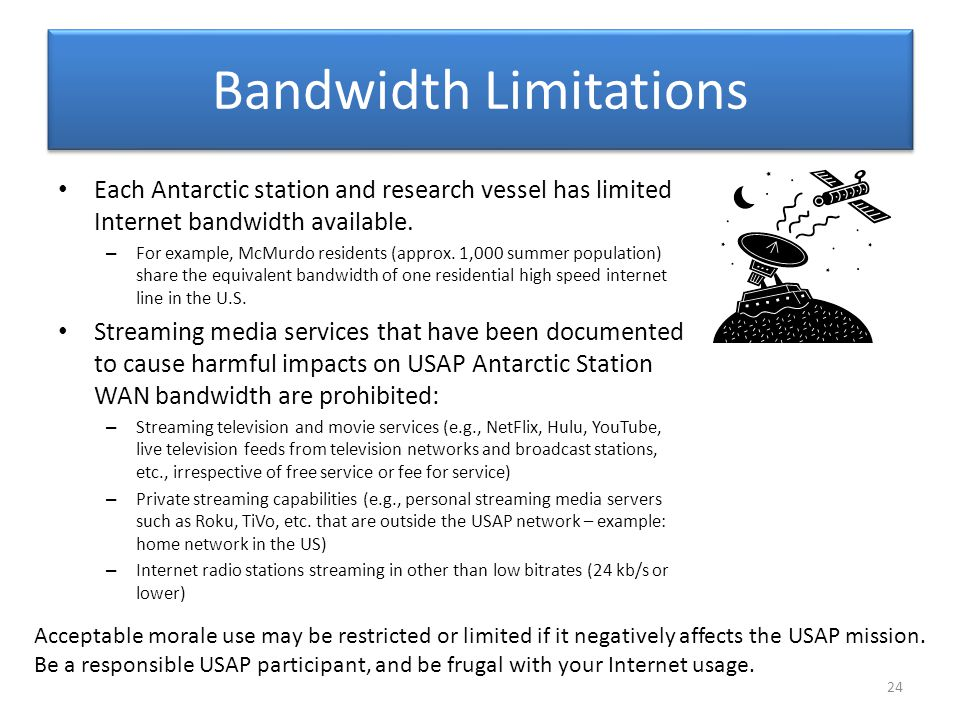 Bandwidth Limitations Each Antarctic station and research vessel has limited Internet bandwidth available. – For example, McMurdo residents (approx. 1