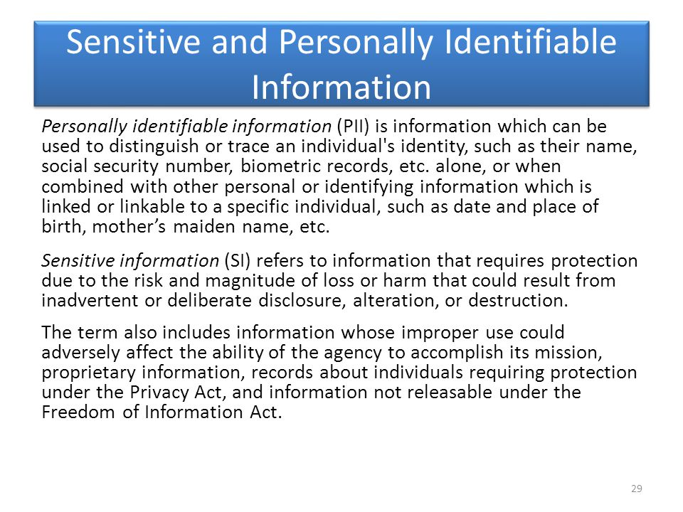 Sensitive and Personally Identifiable Information Personally identifiable information (PII) is information which can be used to distinguish or trace a