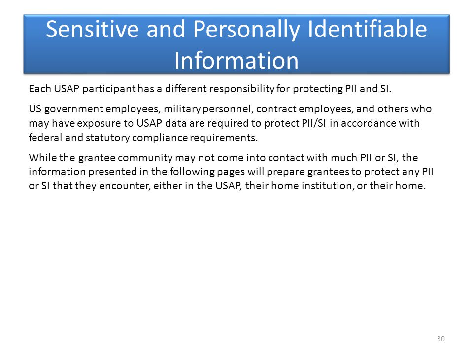 Sensitive and Personally Identifiable Information Each USAP participant has a different responsibility for protecting PII and SI. US government employ