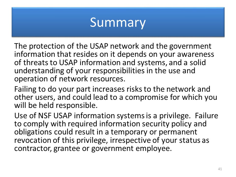 Summary The protection of the USAP network and the government information that resides on it depends on your awareness of threats to USAP information