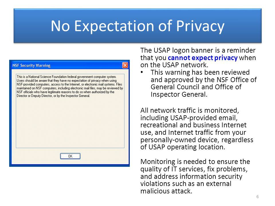 No Expectation of Privacy The USAP logon banner is a reminder that you cannot expect privacy when on the USAP network. This warning has been reviewed