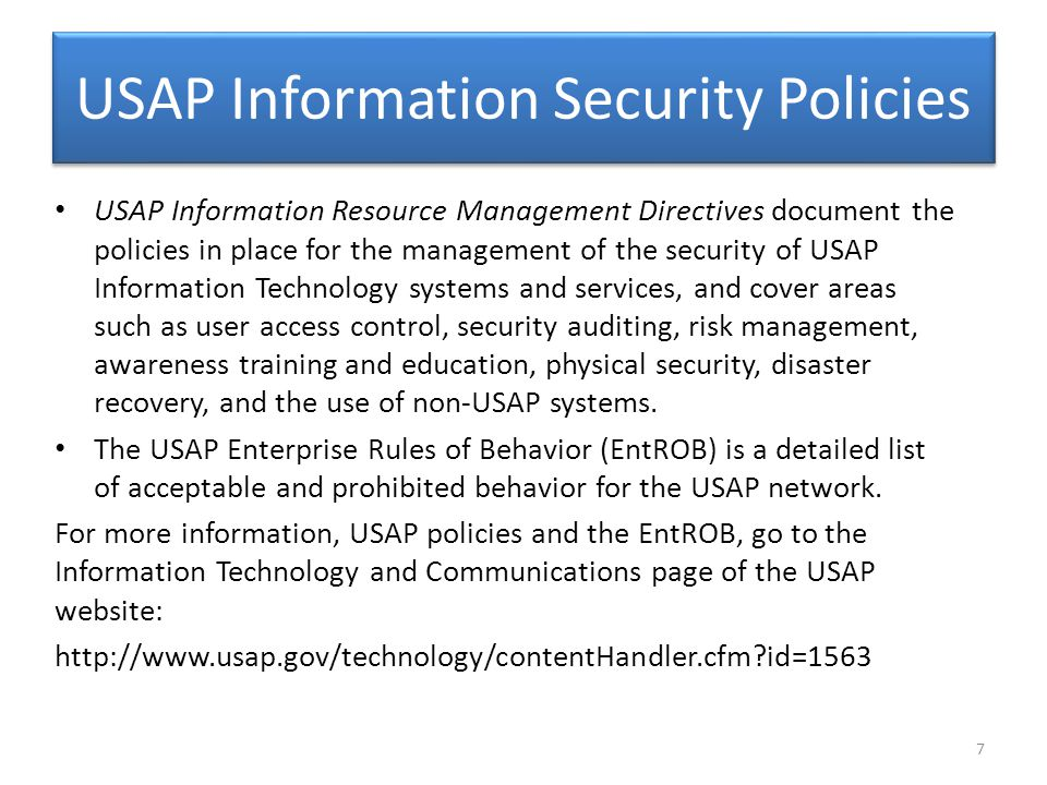 USAP Information Security Policies USAP Information Resource Management Directives document the policies in place for the management of the security o