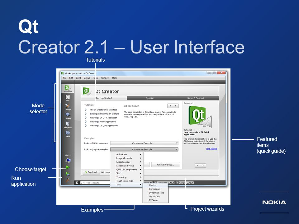 Qt Creator 2.1 – User Interface Mode selector Run application Tutorials Featured items (quick guide) Choose target Examples Project wizards