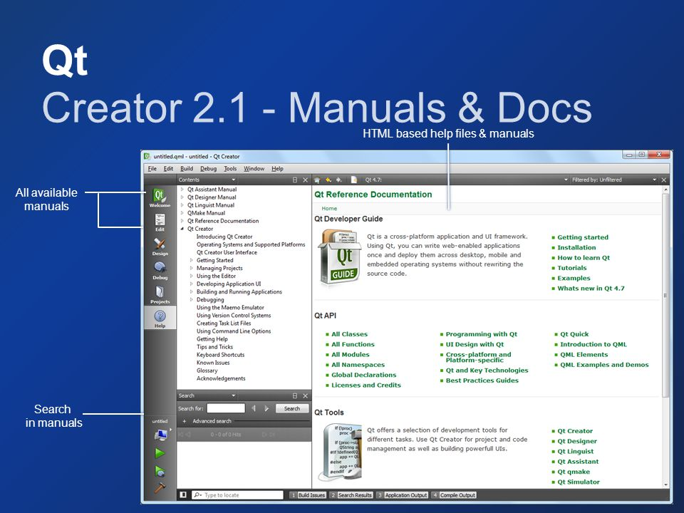 Qt Creator 2.1 - Manuals & Docs All available manuals Search in manuals HTML based help files & manuals