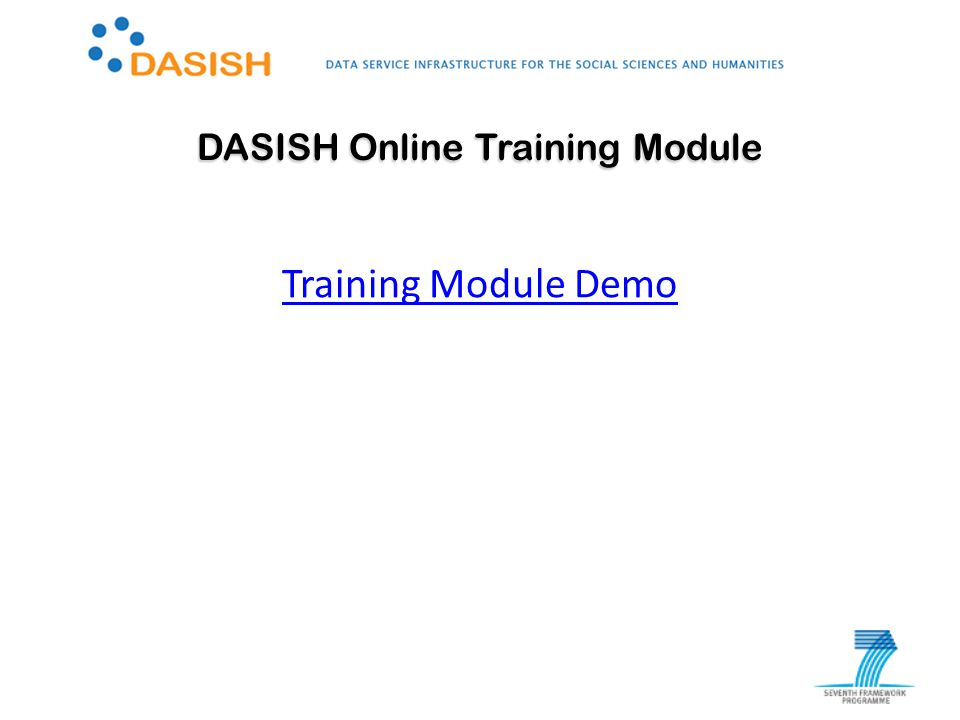 IASSIST workshop Cologne, 28.05.2013 Training Module Demo DASISH Online Training Module