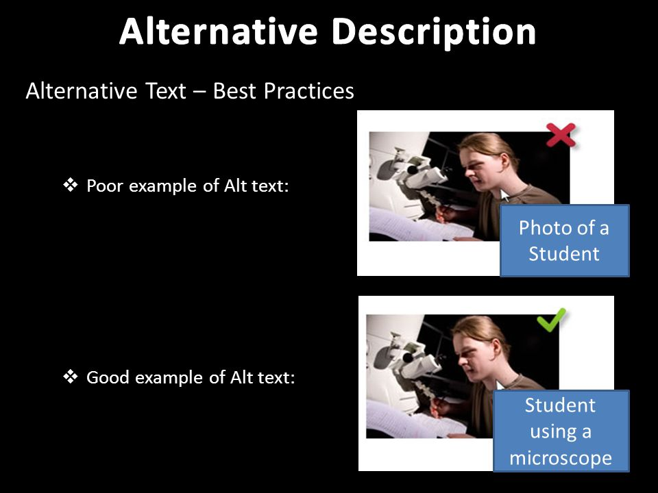 Student using a microscope  Good example of Alt text: Photo of a Student  Poor example of Alt text: Alternative Text – Best Practices
