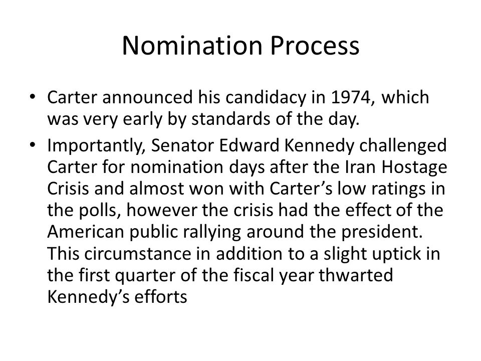 Nomination Process Carter announced his candidacy in 1974, which was very early by standards of the day.