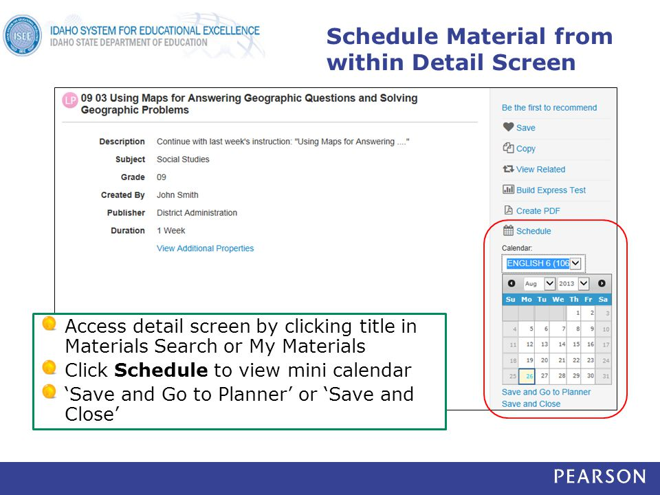 Schedule Material from within Detail Screen Access detail screen by clicking title in Materials Search or My Materials Click Schedule to view mini calendar 'Save and Go to Planner' or 'Save and Close'