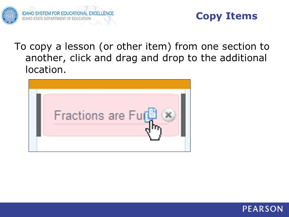 Copy Items To copy a lesson (or other item) from one section to another, click and drag and drop to the additional location.
