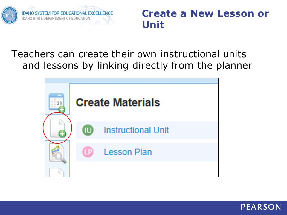 Create a New Lesson or Unit Teachers can create their own instructional units and lessons by linking directly from the planner