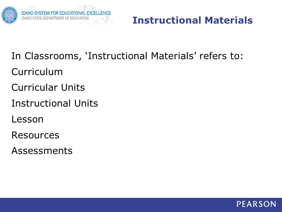 Instructional Materials In Classrooms, 'Instructional Materials' refers to: Curriculum Curricular Units Instructional Units Lesson Resources Assessments