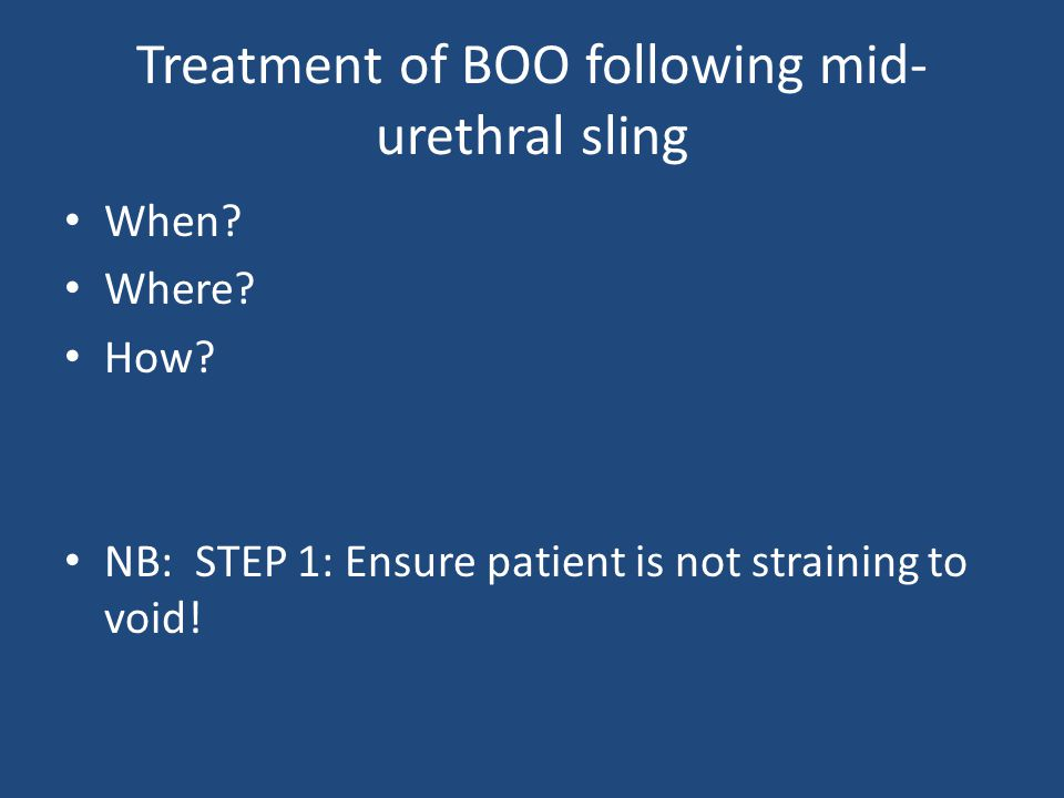 Treatment of BOO following mid- urethral sling When.