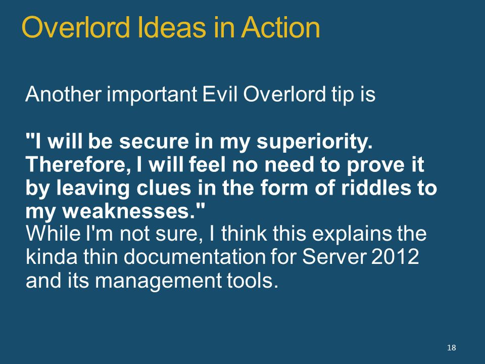 Overlord Ideas in Action 18 Another important Evil Overlord tip is