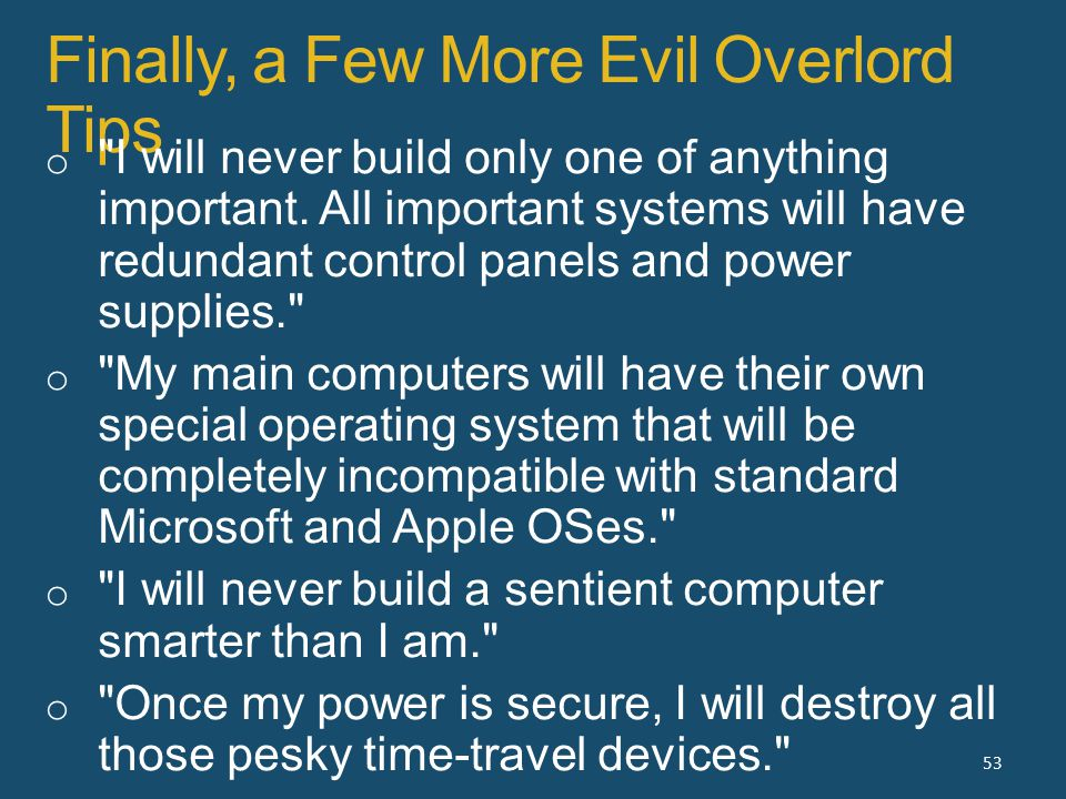 Finally, a Few More Evil Overlord Tips 53