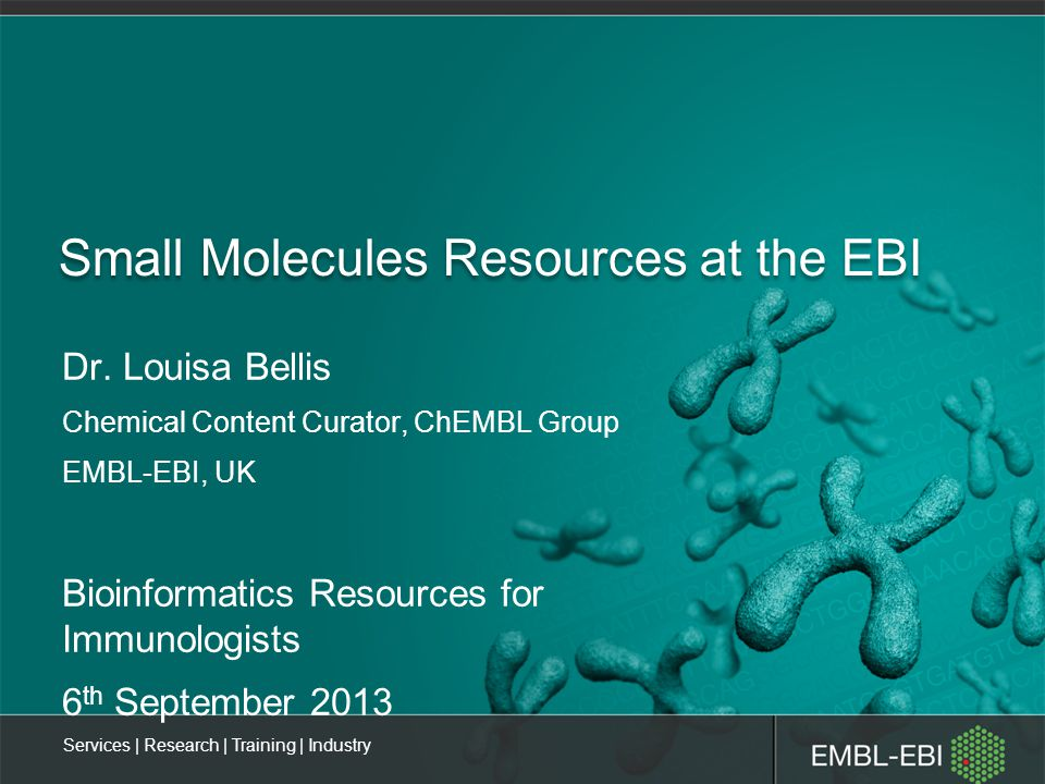 Services | Research | Training | Industry Small Molecules Resources at the EBI Dr.