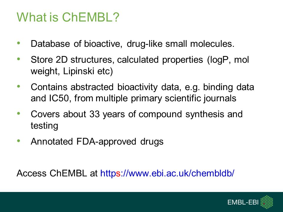What is ChEMBL.Database of bioactive, drug-like small molecules.