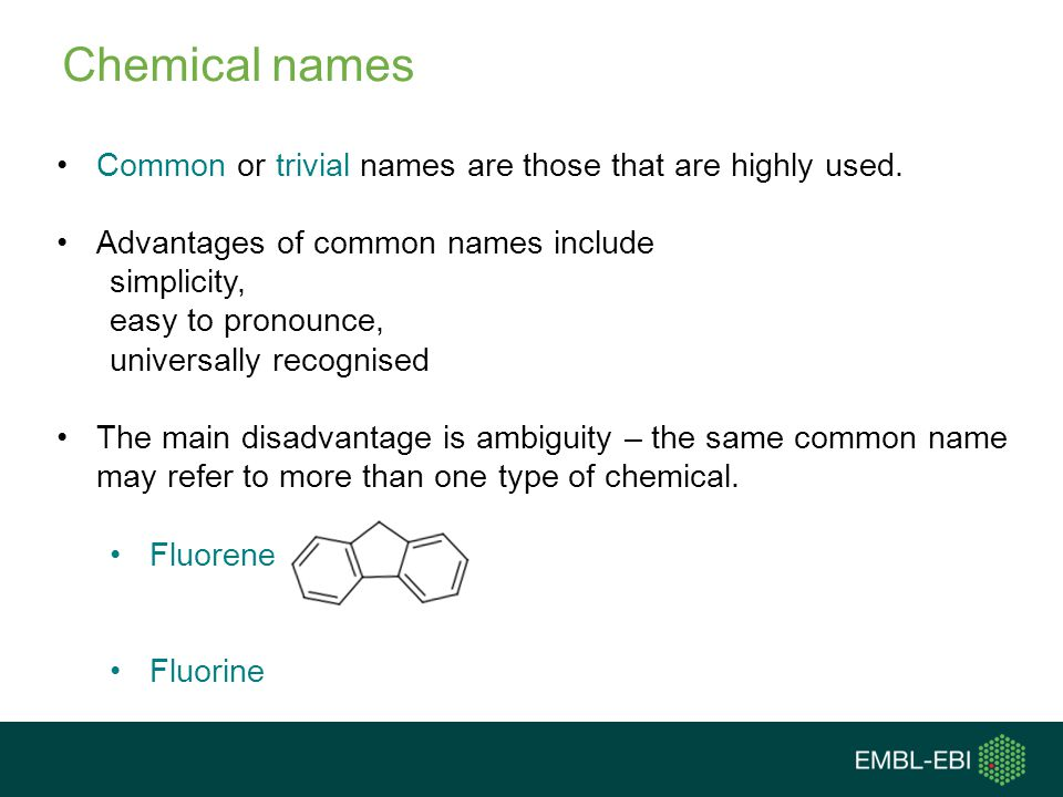 Chemical names Common or trivial names are those that are highly used.