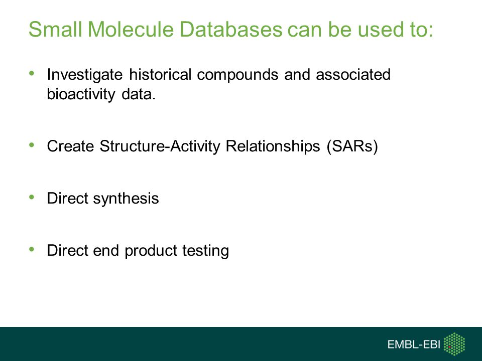 Small Molecule Databases can be used to: Investigate historical compounds and associated bioactivity data.