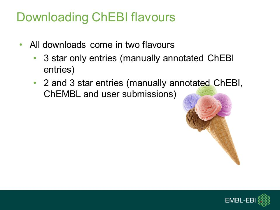 Downloading ChEBI flavours All downloads come in two flavours 3 star only entries (manually annotated ChEBI entries) 2 and 3 star entries (manually annotated ChEBI, ChEMBL and user submissions)