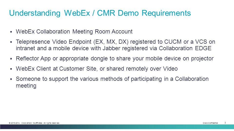 Cisco Confidential 3 © 2013-2014 Cisco and/or its affiliates. All rights reserved.  WebEx Collaboration Meeting Room Account  Telepresence Video End
