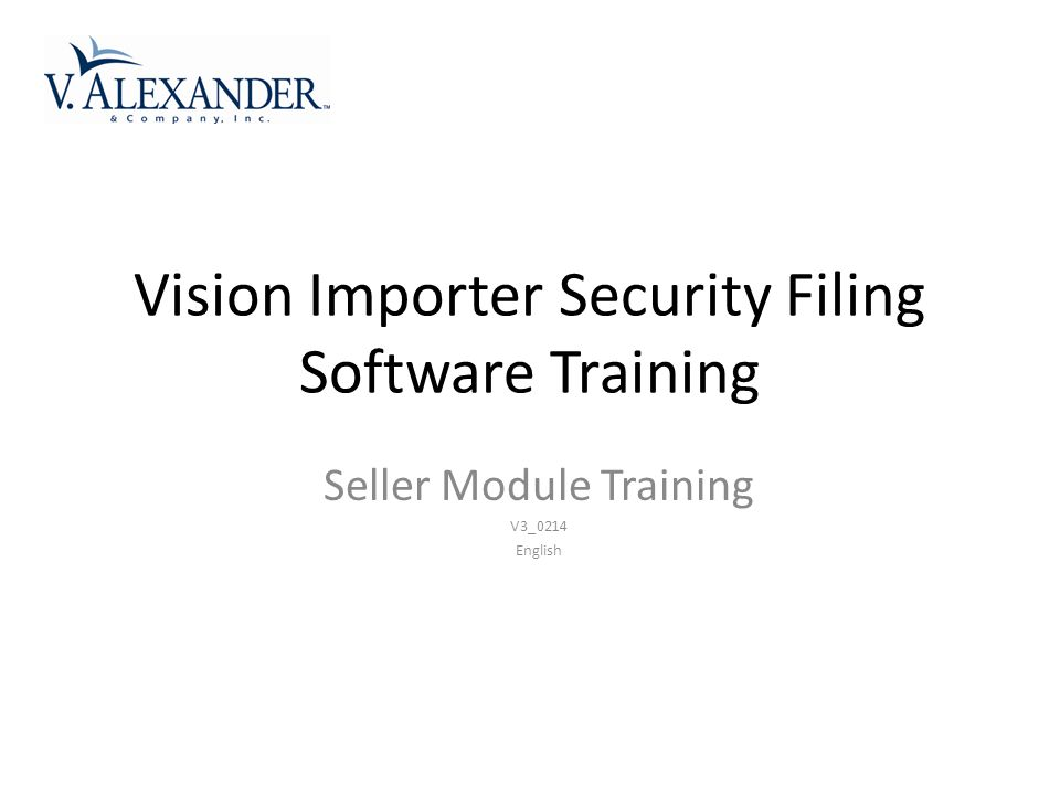Vision Importer Security Filing Software Training Seller Module Training V3_0214 English