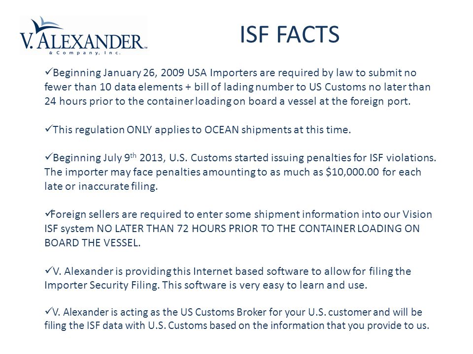 Beginning January 26, 2009 USA Importers are required by law to submit no fewer than 10 data elements + bill of lading number to US Customs no later than 24 hours prior to the container loading on board a vessel at the foreign port.