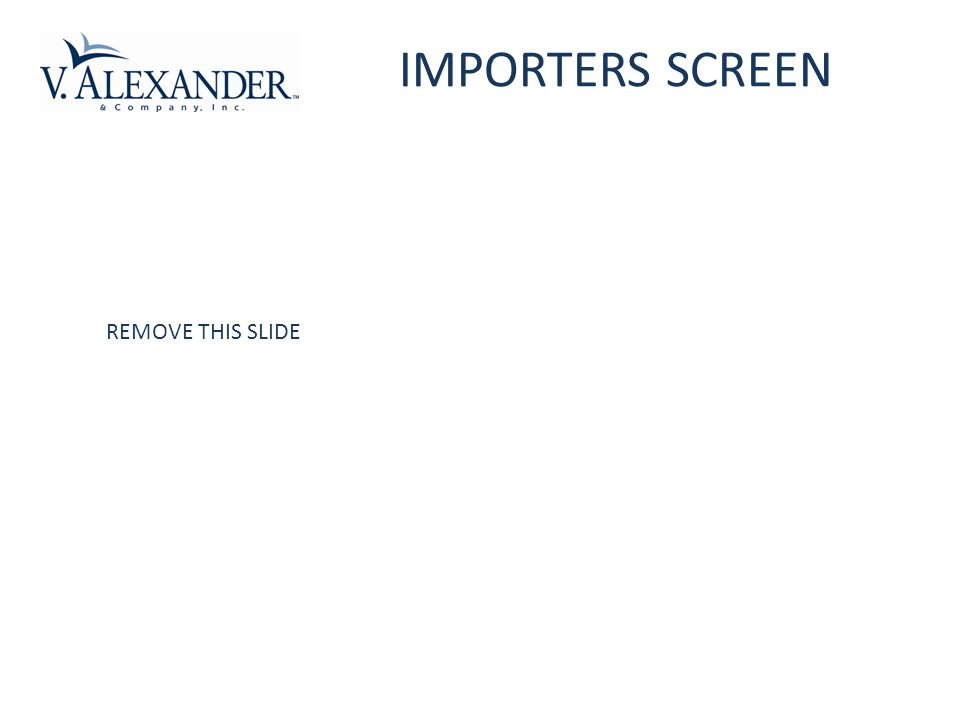 REMOVE THIS SLIDE IMPORTERS SCREEN