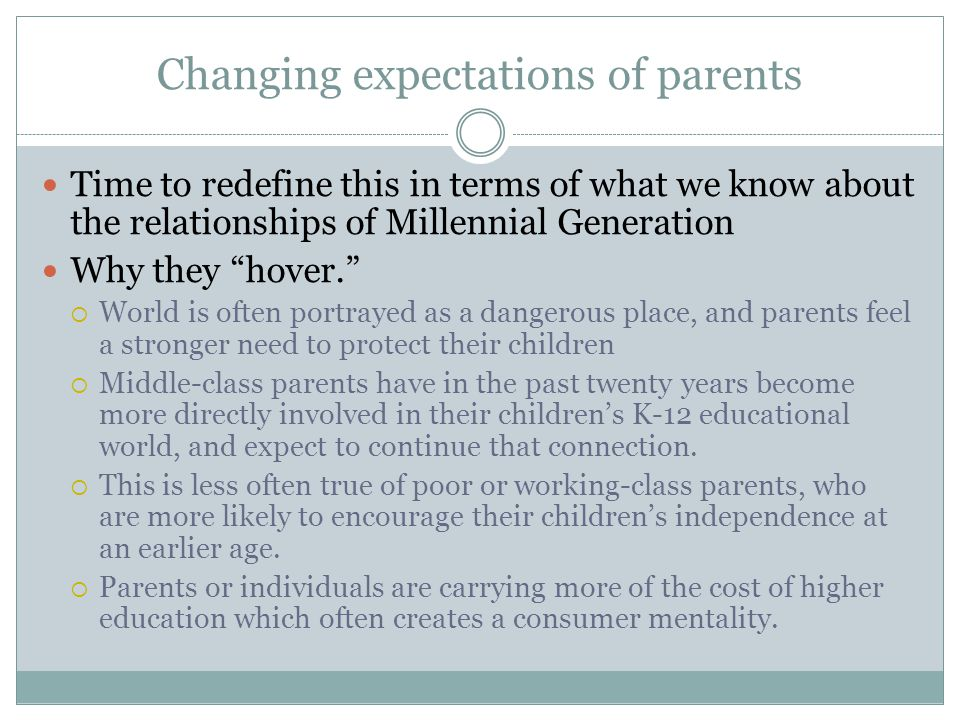 "Changing expectations of parents Time to redefine this in terms of what we know about the relationships of Millennial Generation Why they ""hover.""  W"