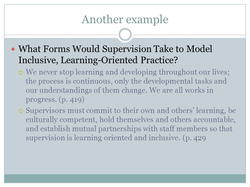 Another example What Forms Would Supervision Take to Model Inclusive, Learning-Oriented Practice.