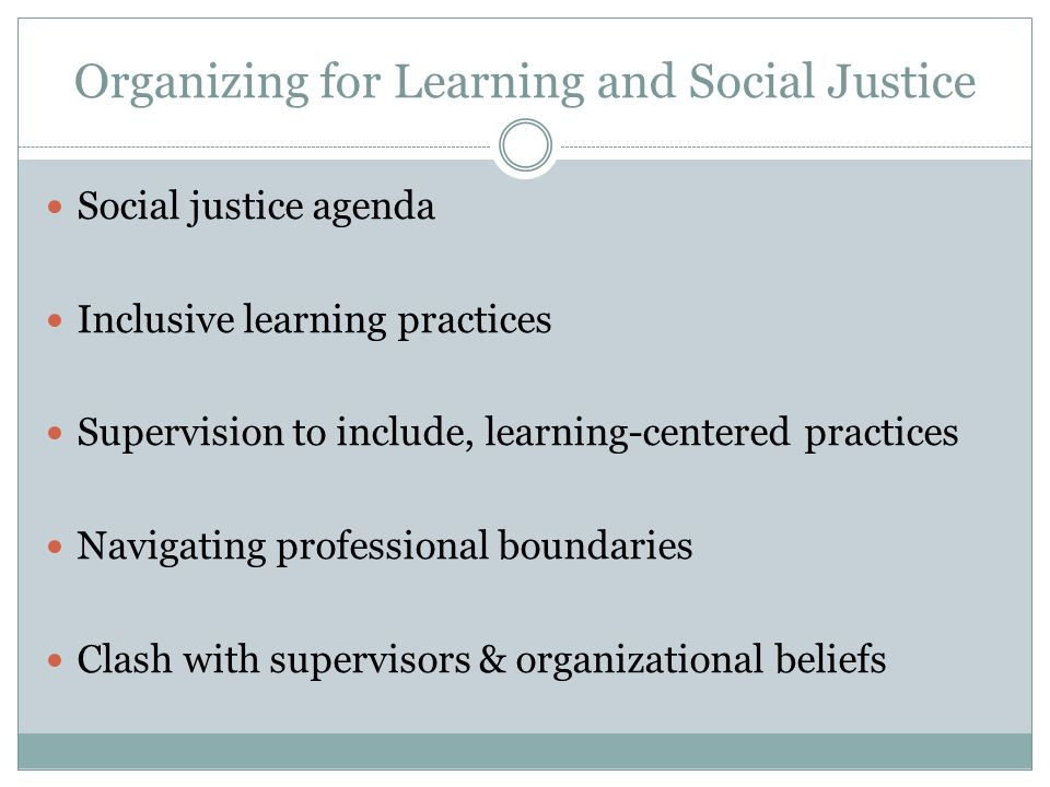 Organizing for Learning and Social Justice Social justice agenda Inclusive learning practices Supervision to include, learning-centered practices Navi