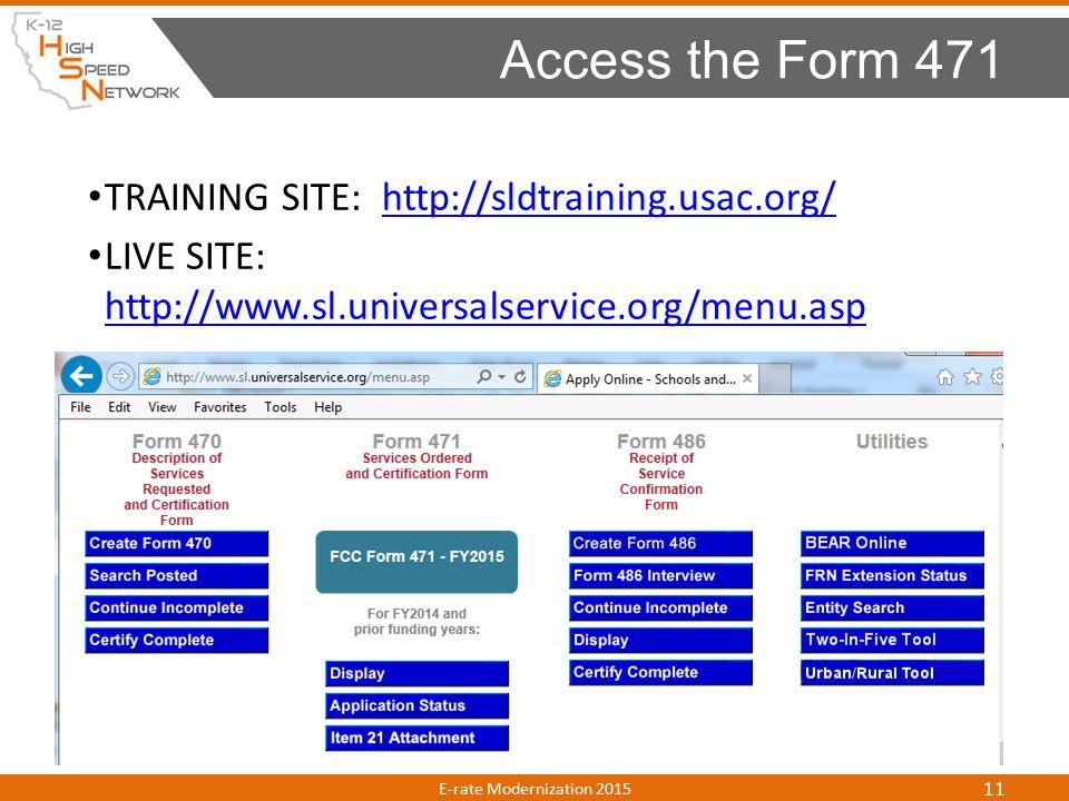 TRAINING SITE: http://sldtraining.usac.org/http://sldtraining.usac.org/ LIVE SITE: http://www.sl.universalservice.org/menu.asp http://www.sl.universalservice.org/menu.asp Access the Form 471 E-rate Modernization 2015 11