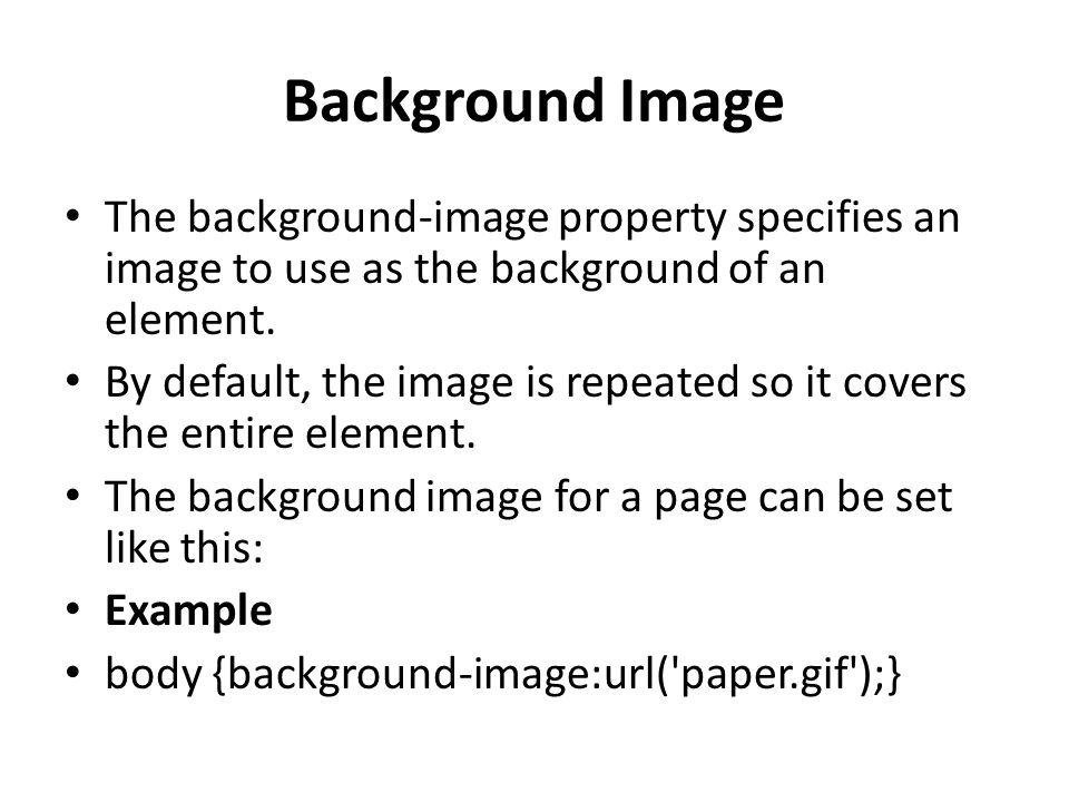 Background Image The background-image property specifies an image to use as the background of an element.