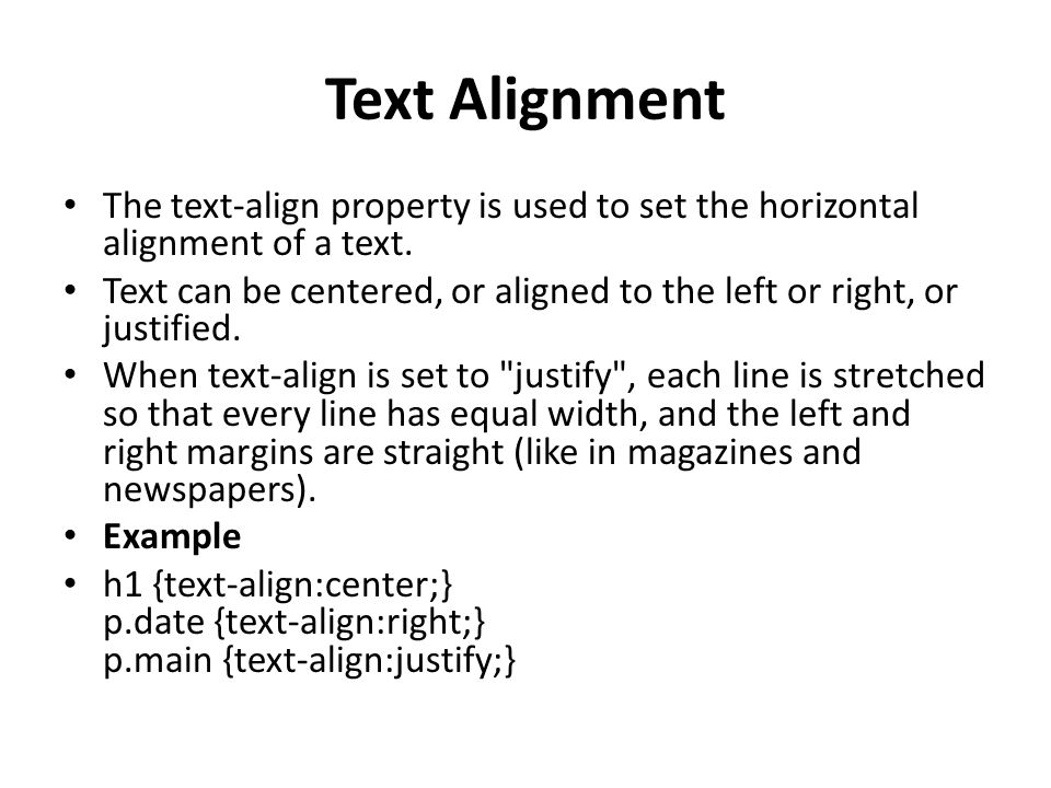 Text Alignment The text-align property is used to set the horizontal alignment of a text.