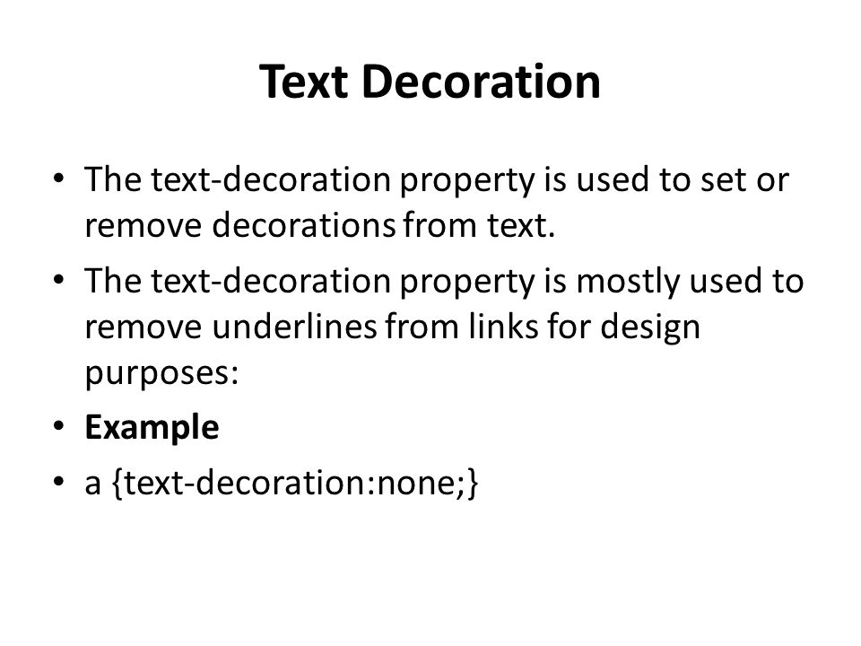 Text Decoration The text-decoration property is used to set or remove decorations from text.