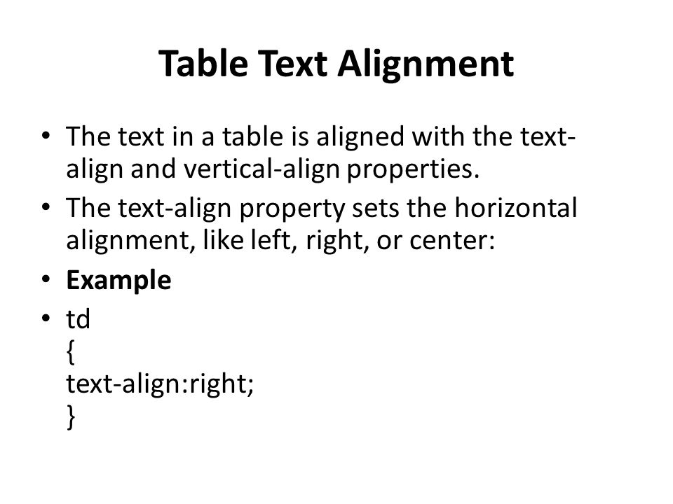 Table Text Alignment The text in a table is aligned with the text- align and vertical-align properties.