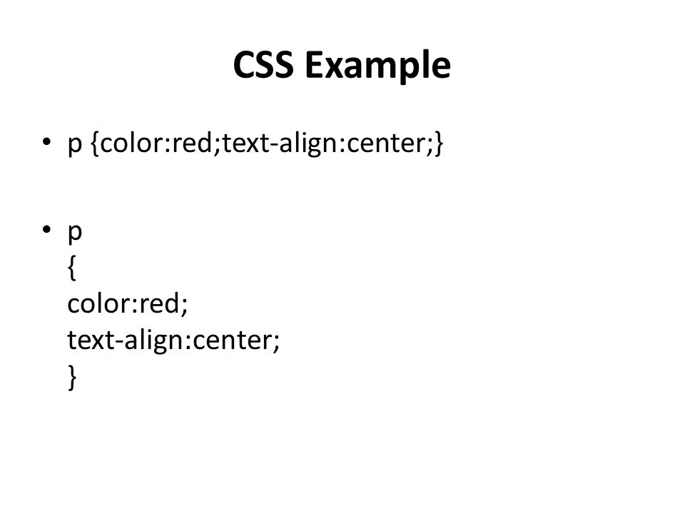 CSS Example p {color:red;text-align:center;}
