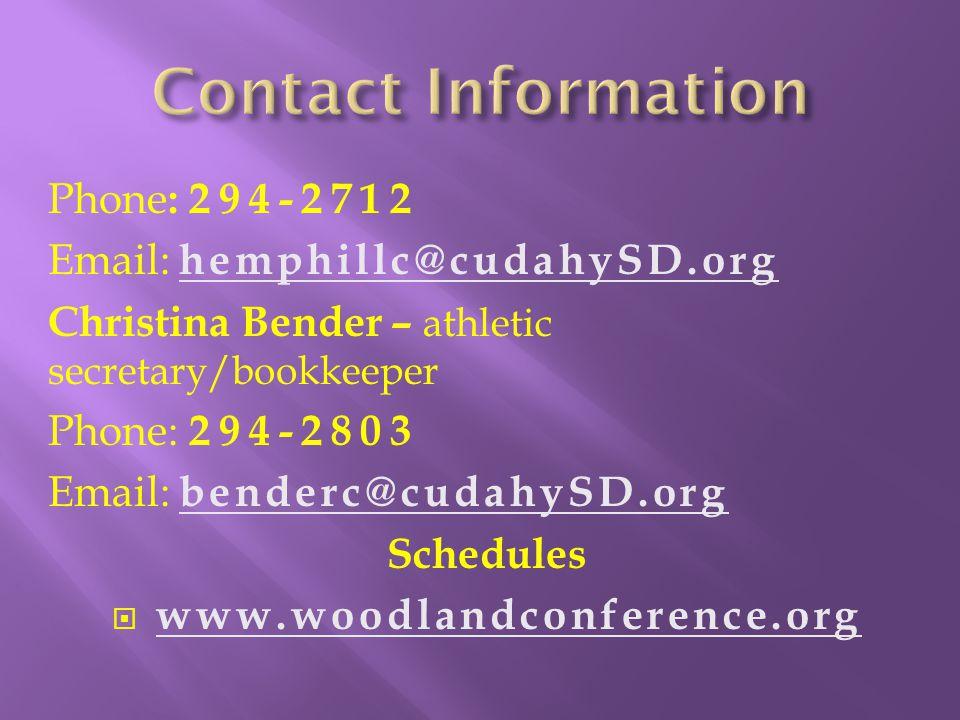 Phone : 294-2712 Email: hemphillc@cudahySD.org hemphillc@cudahy Christina Bender – athletic secretary/bookkeeper Phone: 294-2803 Email: benderc@cudahySD.org benderc@cudahy Schedules  www.woodlandconference.org www.woodlandconference.org